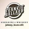 Frankie Ballard - Sunshine & Whiskey (johnny_beats edit) *FREE DL*