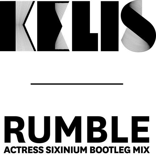 Kelis - 'Rumble' (Actress Sixinium Bootleg Mix)