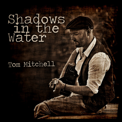 TOM MITCHELL - Shadows In The Water