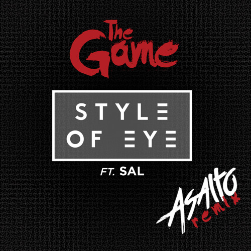 Style of Eye - The Game Ft. SAL (Asalto Remix)