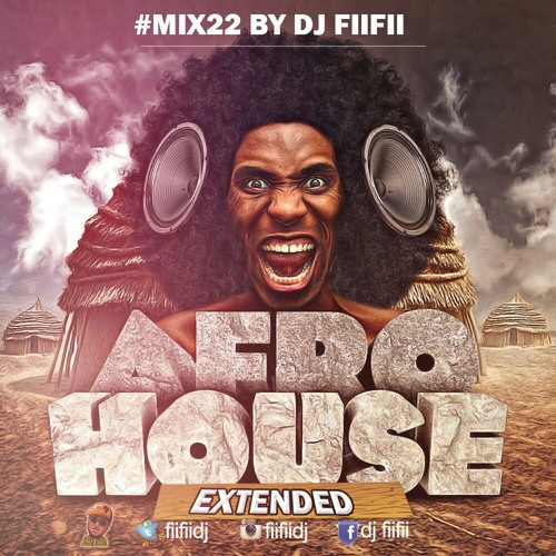 MIX22 BY DJ FIIFII : AFROHOUSE MIX (EXTENDED)