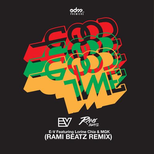 E-V - GoodTime ft. Lorine Chia & MGK (Rami Beatz Remix) [EDM.com Premiere]