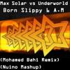 Max Solar vs Underworld vs Mohamed Bahi - Born Slippy 6 A.M (Nuino Mashup) [FREE DOWNLOAD]