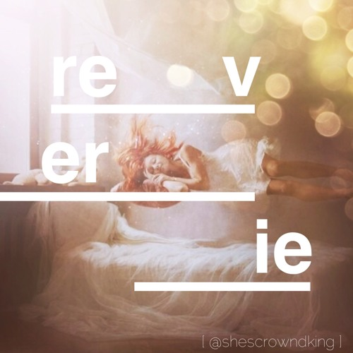 #reverie (rough snippet)- ORIGINAL