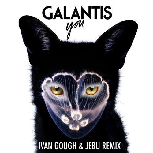 Galantis - You (Ivan Gough & JEBU Remix)