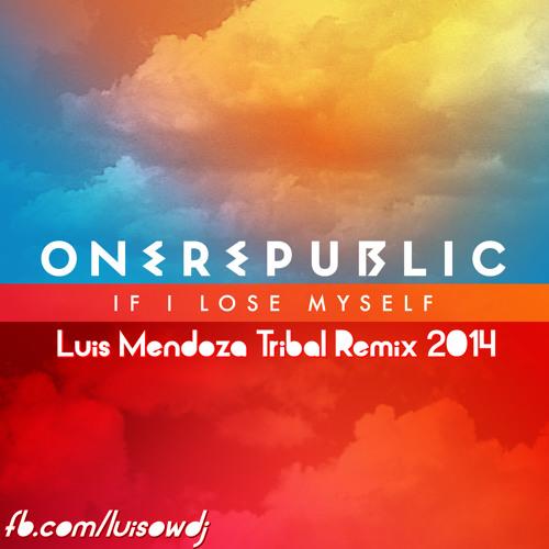 OneRepublic - If I Lose Myself (Tribal Remix Prod. LuisMendoza)