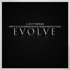 EVOLVE - J LIFE .FT. INDRANI  (SPIRIT OF LOVE RIDDIM - REMOH PRODUCTIONS)