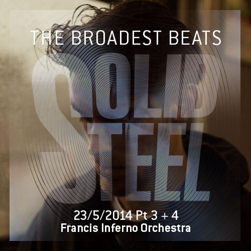 Solid Steel Radio Show 23/5/2014 Part 3 + 4 - Francis Inferno Orchestra