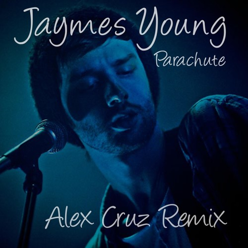 Jaymes Young - Parachute (Alex Cruz Remix)