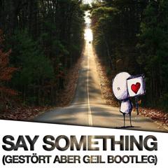 Gestört aber GeiL - Say Something (Bootleg)