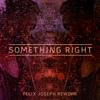 Something Right (Felix Joseph Rework)