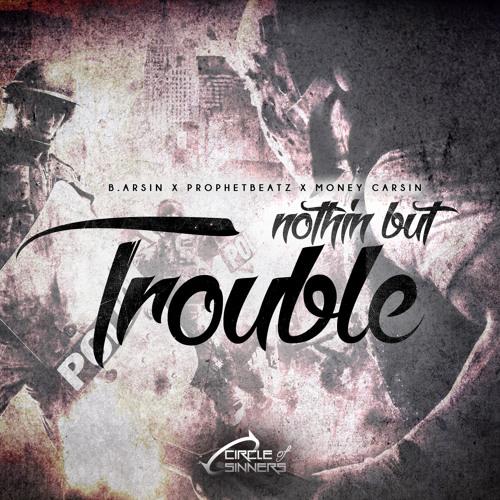 B.Arsin, ProphetBeatz, Money Carsin - Nothin But Trouble (OverhardMusic)