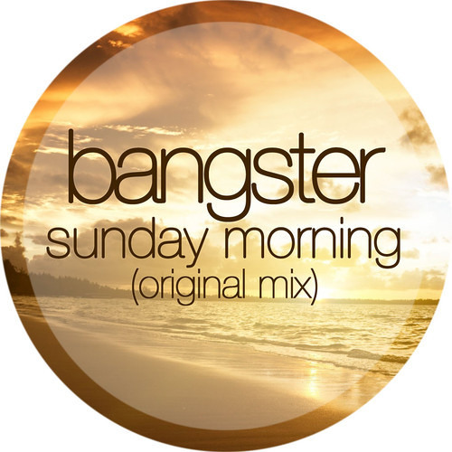 Bangster - Sunday Morning (Original Mix) FREE DOWNLOAD!!!