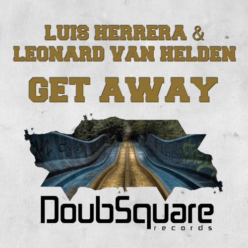 Luis Herrera & Leonard Van Helden - Get Away (Original Mix) [DoubSquare Records]