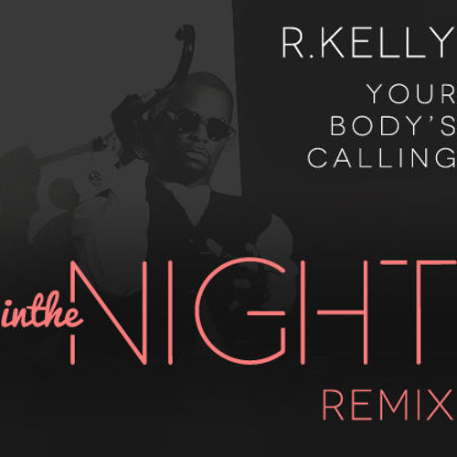 Your Body's Callin - R. Kelly (In The Night Remix)