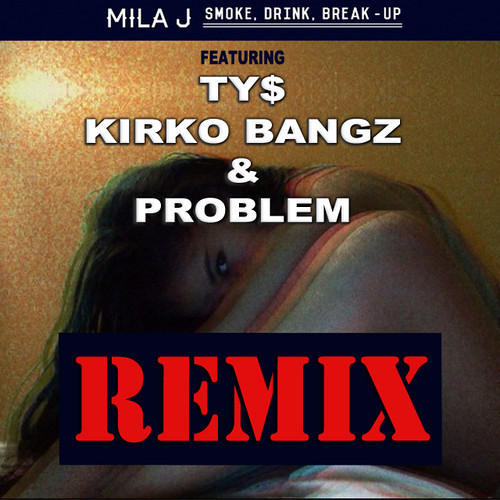 "Mila J  Feat. Ty Dolla $ign, Kirko Bangz & Problem – ""Smoke Drink Break Up"" (Remix)"
