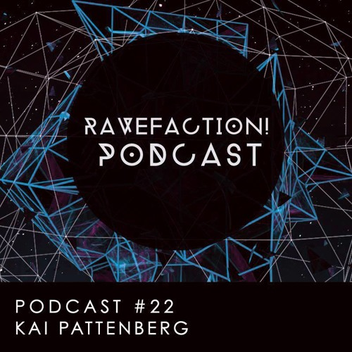 RAVEFACTION! Podcast #022 - Kai Pattenberg