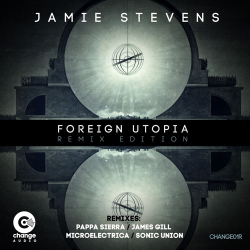 Jamie Stevens - Foreign Utopia (Sonic Union Remix) Out May 26th on CHANGE AUDIO