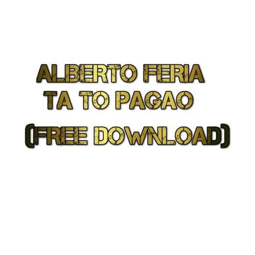 Alberto Feria - Ta To Pagao (Original Mix) [FREE DOWNLOAD]