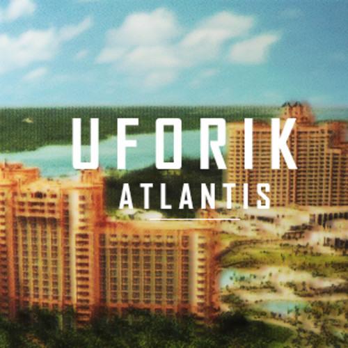 Uforik - Atlantis [FREE DOWNLOAD]