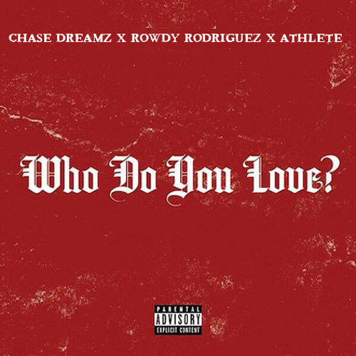 Rowdy Rodriguez-Who Do You  Love (Remix) feat.Chase Dreamz and Athlete