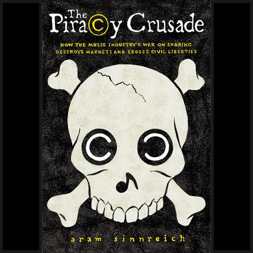 The Piracy Crusade: Dr. Aram Sinnreich, Author