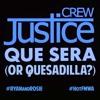 JUSTICE CREW: Que Sera or Quesadilla?