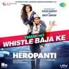 Whistle Baja - 'Heropanti' ( Slow It Down ) Manj Musik, Nindy Kaur & Raftaar - Dj Tejas