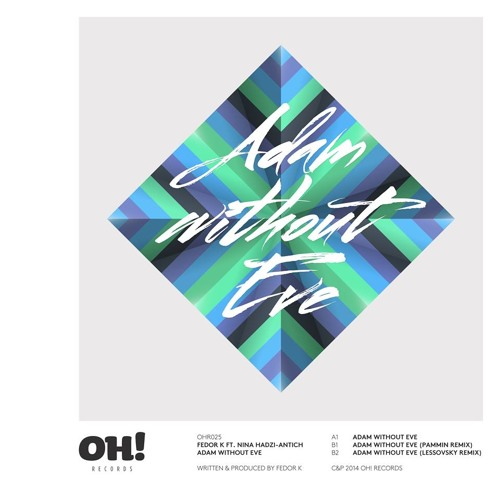 Fedor K Feat. Nina Hadzi-Antich - Adam Without Eve (Lessovsky Remix) [OH! Records] OUT NOW