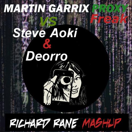 Martin Garrix Vs Steve Aoki & Deorro - Proxy Freak (Richard Rane Mashup)[UNLIMITED FREE DWNLD]