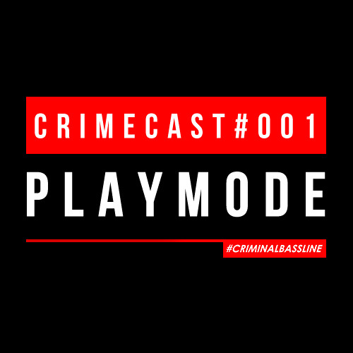 PLAYMODE // CRIMECAST #001