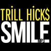 Smile :) - Trill Hick$ - MP3 Download