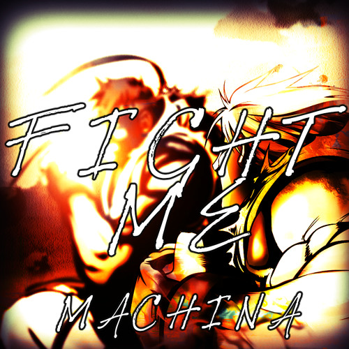 MACHINA - FIGHT ME [OUT 21. MARCH]