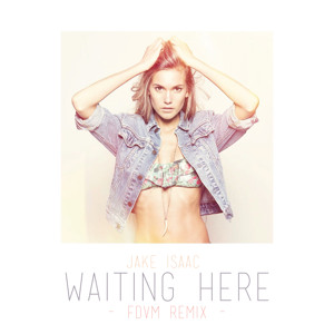 Jake Isaac – Waiting Here (FDVM Remix)