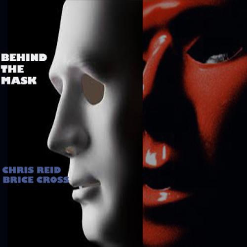BEHIND THE MASK - Chris Reid Ft. Brice Cross