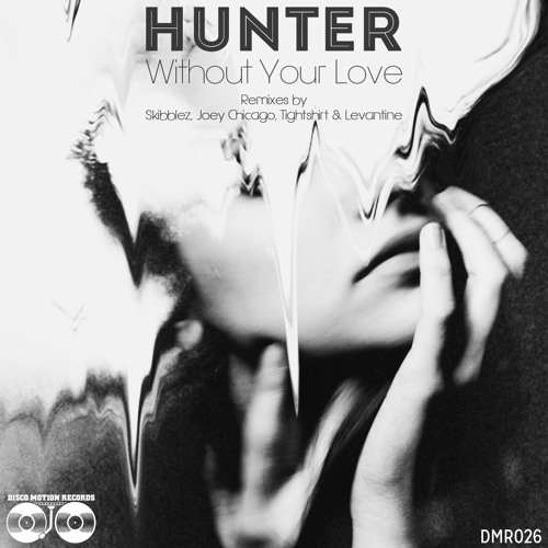 Hunter - Without Your Love (Joey Chicago Remix) EXTRACT
