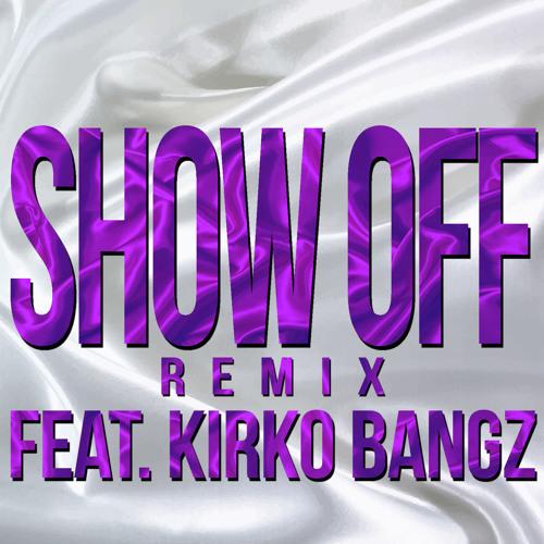 Show Off Feat. Kirko Bangz (Remix)