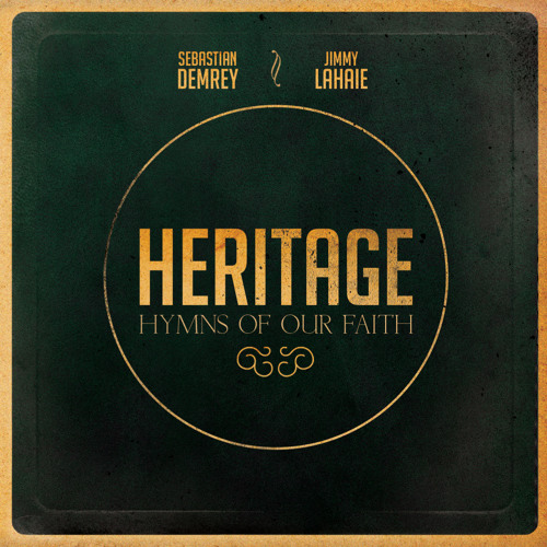 Heritage, Hymns of our Faith (by Sebastian Demrey & Jimmy Lahaie)