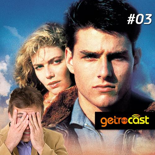 Getrocast 03 - Filmes vergonhosos que amamos ou odiamos