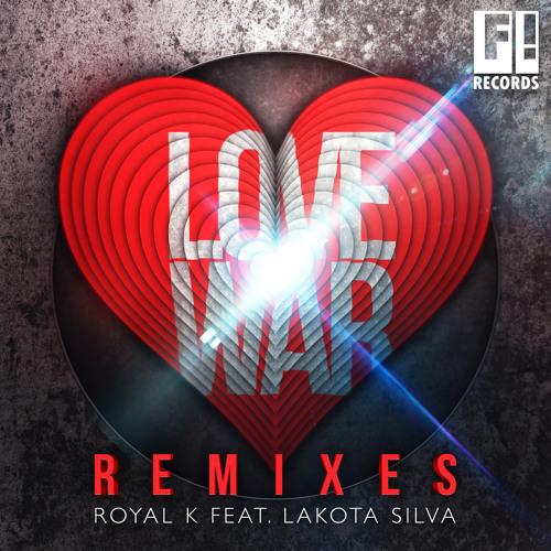ROYAL K FT LAKOTA SILVA - Love War (The Remixes)