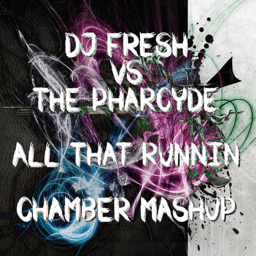 DJ Fresh vs. The Pharcyde - All That Runnin' (Chamber Mashup) FREE DOWNLOAD