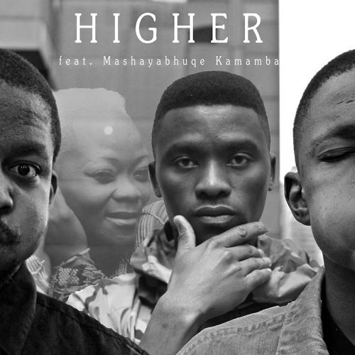 Higher Feat. Mashayabhuqe Kamamba