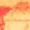 Kim- I'm In Love