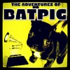 The Adventures of Batpig - by the alpha spike