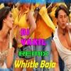 WHISTLE BAJA DJ VAKIL REMIX