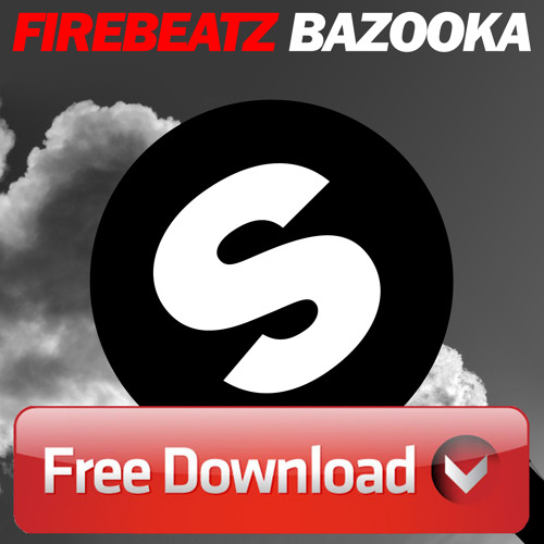 Firebeatz Bazooka Mix [FREE DOWNLOAD]