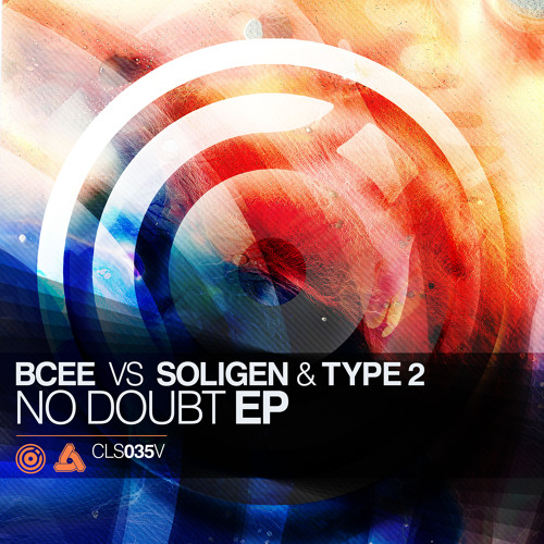 CLS035V / Bcee vs. Soligen & Type-2 - No Doubt EP