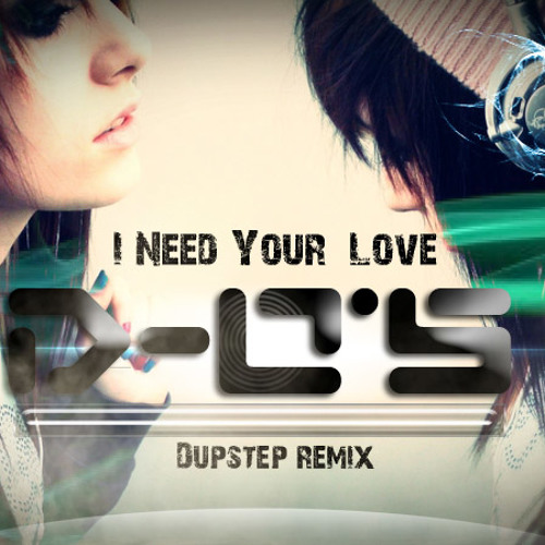 I Need Your Love   D-O'S Remix