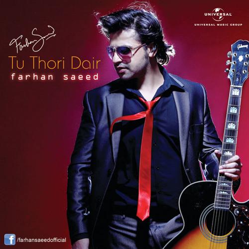 Tu Thori Dair - Farhan Saeed