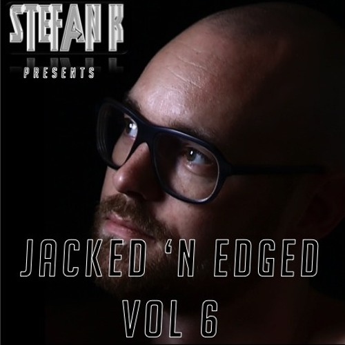 STEFAN K - JACKED 'N EDGED - VOL 6 - FREE DOWNLOAD